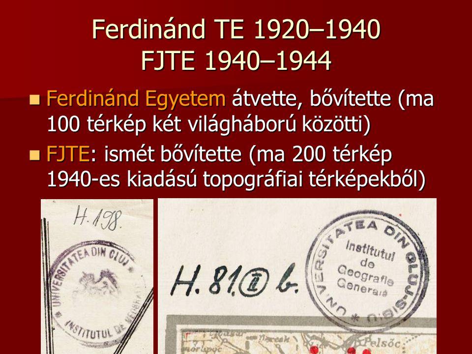 Ferdinánd TE 1920–1940 FJTE 1940–1944 Ferdinánd Egyetem átvette, bővítette (ma 100 térkép két világháború közötti) Ferdinánd Egyetem átvette, bővített