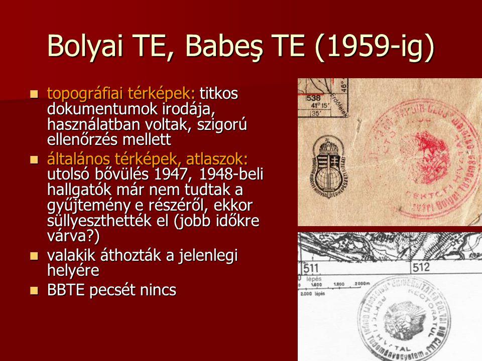 Bolyai TE, Babeş TE (1959-ig) topográfiai térképek: titkos dokumentumok irodája, használatban voltak, szigorú ellenőrzés mellett topográfiai térképek: