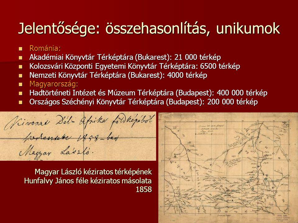 Jelentősége: összehasonlítás, unikumok Románia: Románia: Akadémiai Könyvtár Térképtára (Bukarest): 21 000 térkép Akadémiai Könyvtár Térképtára (Bukare
