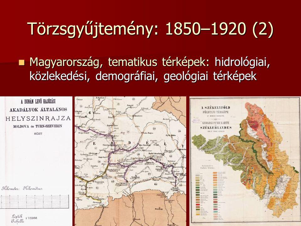 Törzsgyűjtemény: 1850–1920 (2) Magyarország, tematikus térképek: hidrológiai, közlekedési, demográfiai, geológiai térképek Magyarország, tematikus tér
