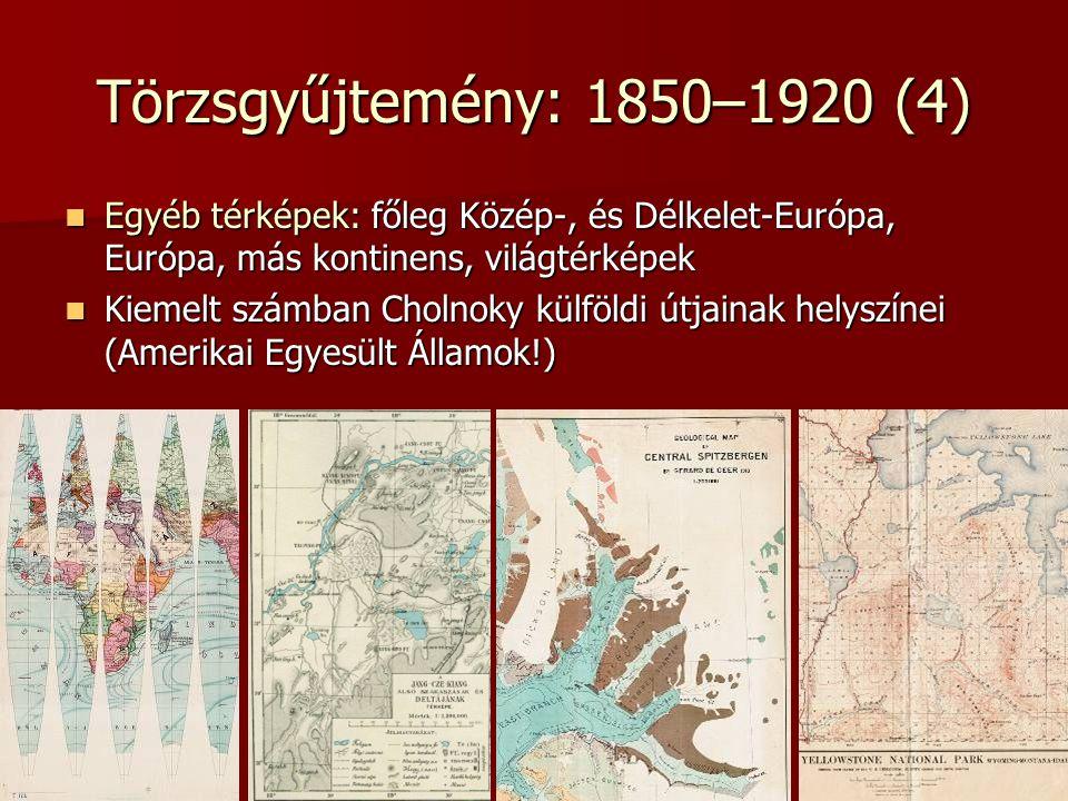 Törzsgyűjtemény: 1850–1920 (4) Egyéb térképek: főleg Közép-, és Délkelet-Európa, Európa, más kontinens, világtérképek Egyéb térképek: főleg Közép-, és