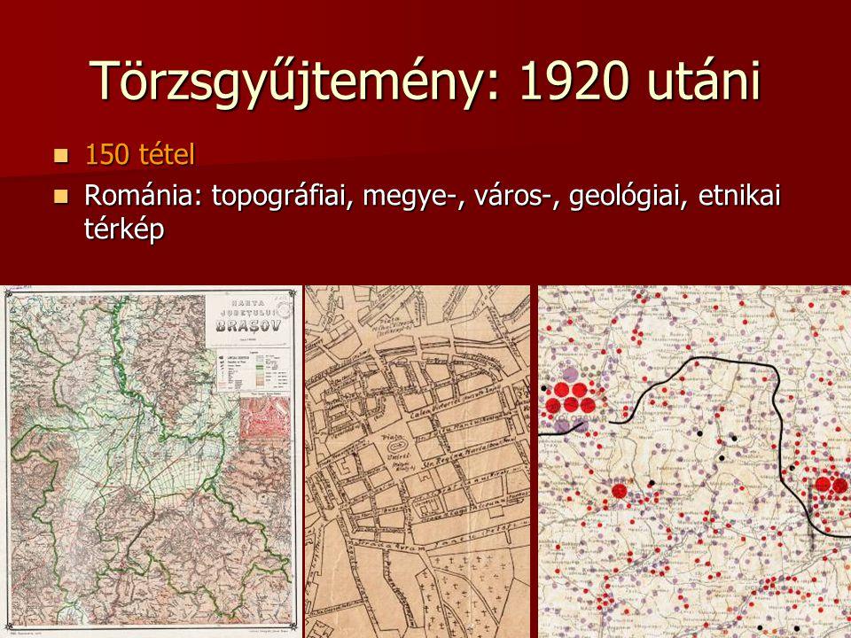 Törzsgyűjtemény: 1920 utáni 150 tétel 150 tétel Románia: topográfiai, megye-, város-, geológiai, etnikai térkép Románia: topográfiai, megye-, város-,