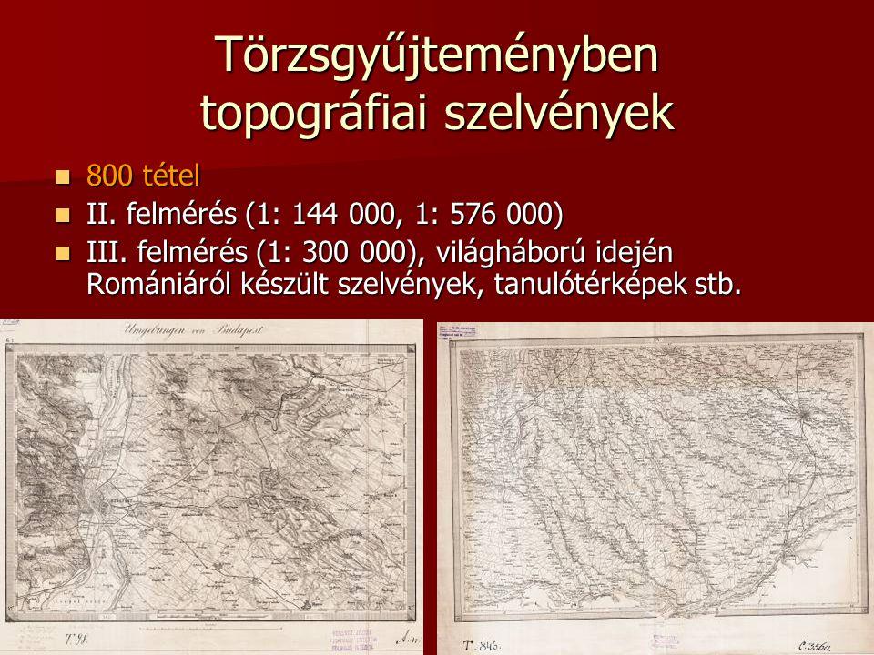 Törzsgyűjteményben topográfiai szelvények 800 tétel 800 tétel II. felmérés (1: 144 000, 1: 576 000) II. felmérés (1: 144 000, 1: 576 000) III. felméré