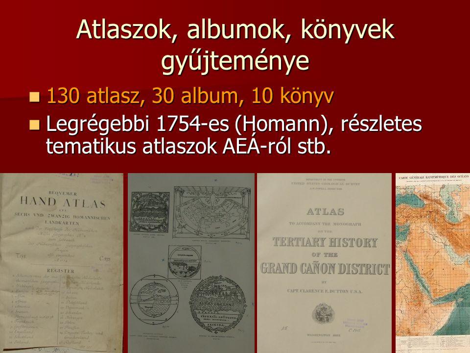 Atlaszok, albumok, könyvek gyűjteménye 130 atlasz, 30 album, 10 könyv 130 atlasz, 30 album, 10 könyv Legrégebbi 1754-es (Homann), részletes tematikus