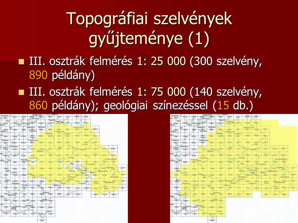 Topográfiai szelvények gyűjteménye (1) III. osztrák felmérés 1: 25 000 (300 szelvény, 890 példány) III. osztrák felmérés 1: 25 000 (300 szelvény, 890