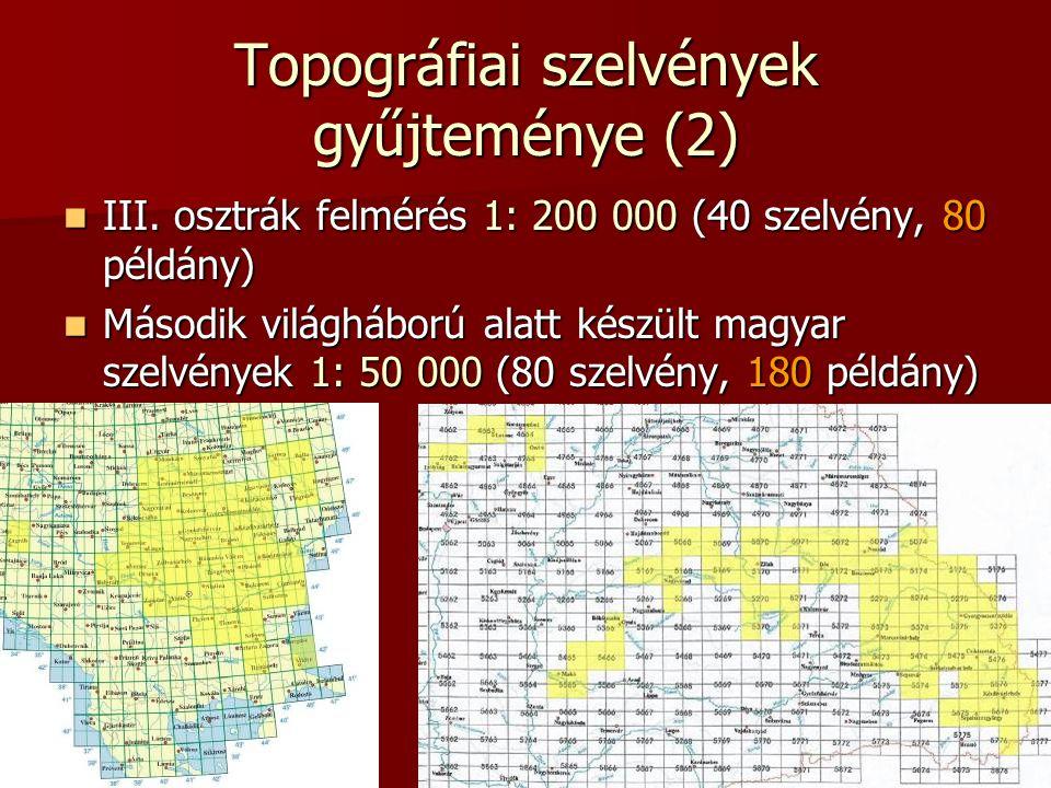 Topográfiai szelvények gyűjteménye (2) III. osztrák felmérés 1: 200 000 (40 szelvény, 80 példány) III. osztrák felmérés 1: 200 000 (40 szelvény, 80 pé