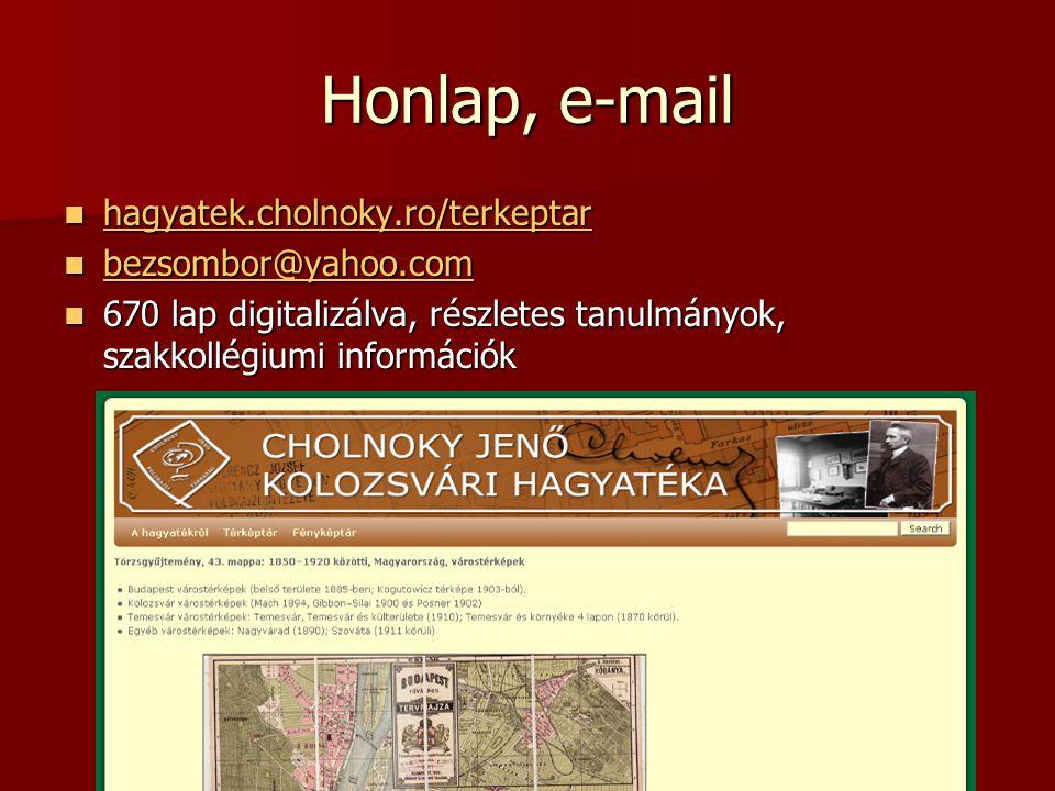 Honlap, e-mail hagyatek.cholnoky.ro/terkeptar hagyatek.cholnoky.ro/terkeptar bezsombor@yahoo.com bezsombor@yahoo.com bezsombor@yahoo.com 670 lap digit