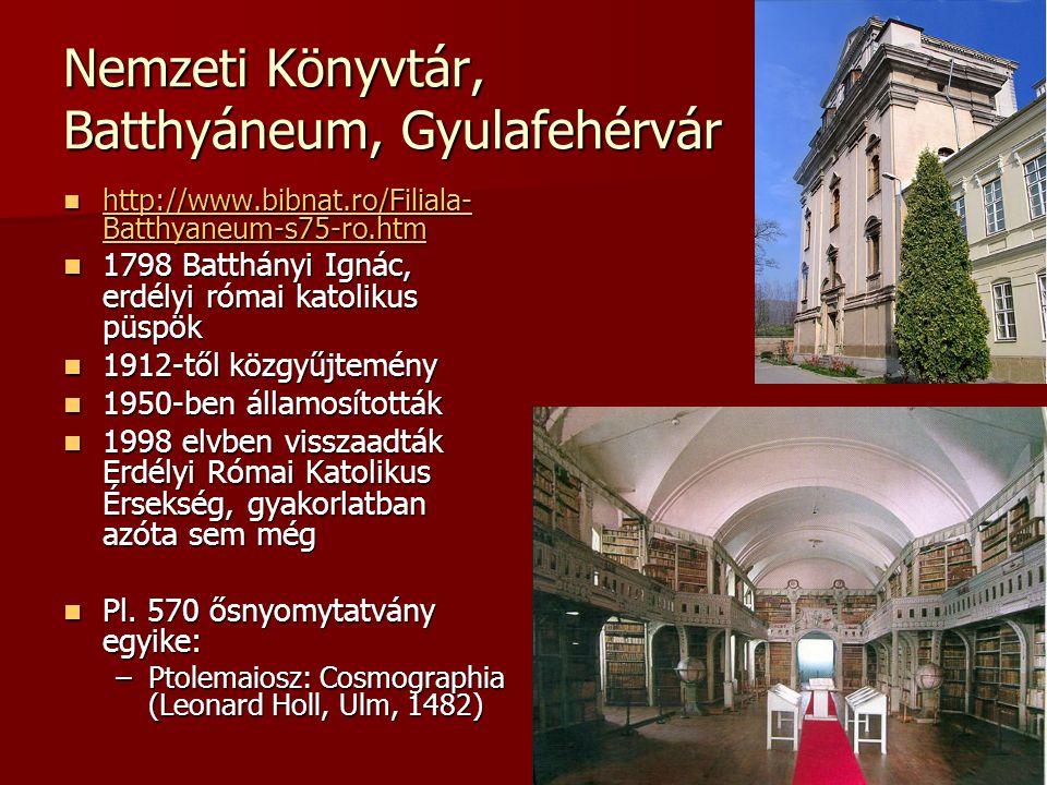 Nemzeti Könyvtár, Batthyáneum, Gyulafehérvár http://www.bibnat.ro/Filiala- Batthyaneum-s75-ro.htm http://www.bibnat.ro/Filiala- Batthyaneum-s75-ro.htm