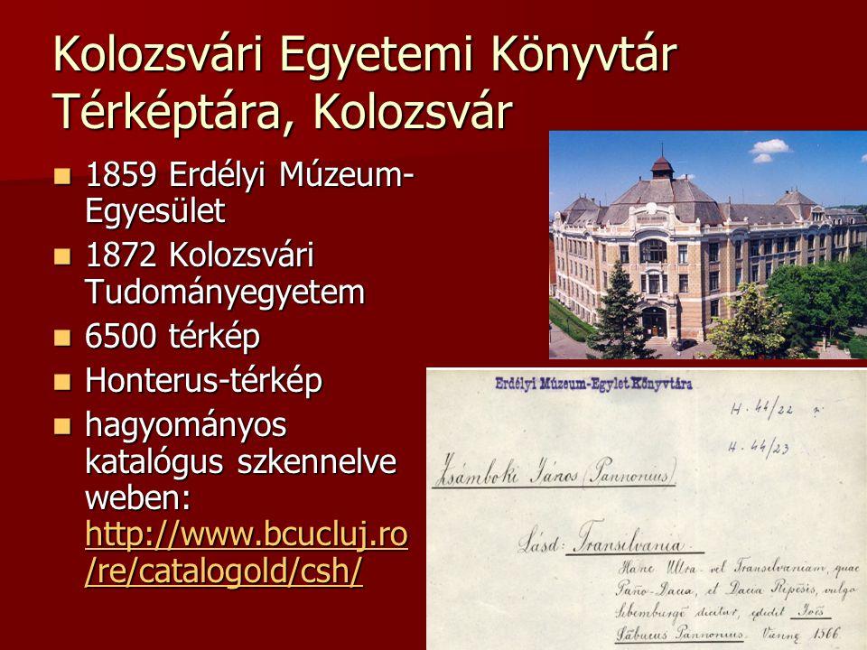 Kolozsvári Egyetemi Könyvtár Térképtára, Kolozsvár 1859 Erdélyi Múzeum- Egyesület 1859 Erdélyi Múzeum- Egyesület 1872 Kolozsvári Tudományegyetem 1872