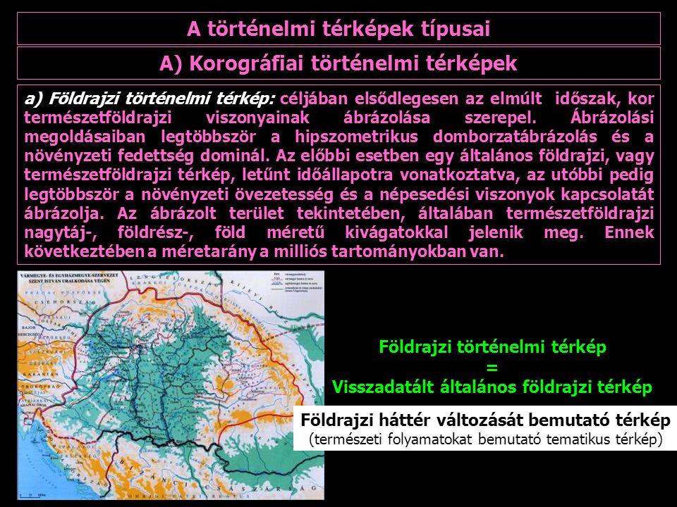 a) Földrajzi történelmi térkép: céljában elsődlegesen az elmúlt időszak, kor természetföldrajzi viszonyainak ábrázolása szerepel. Ábrázolási megoldása