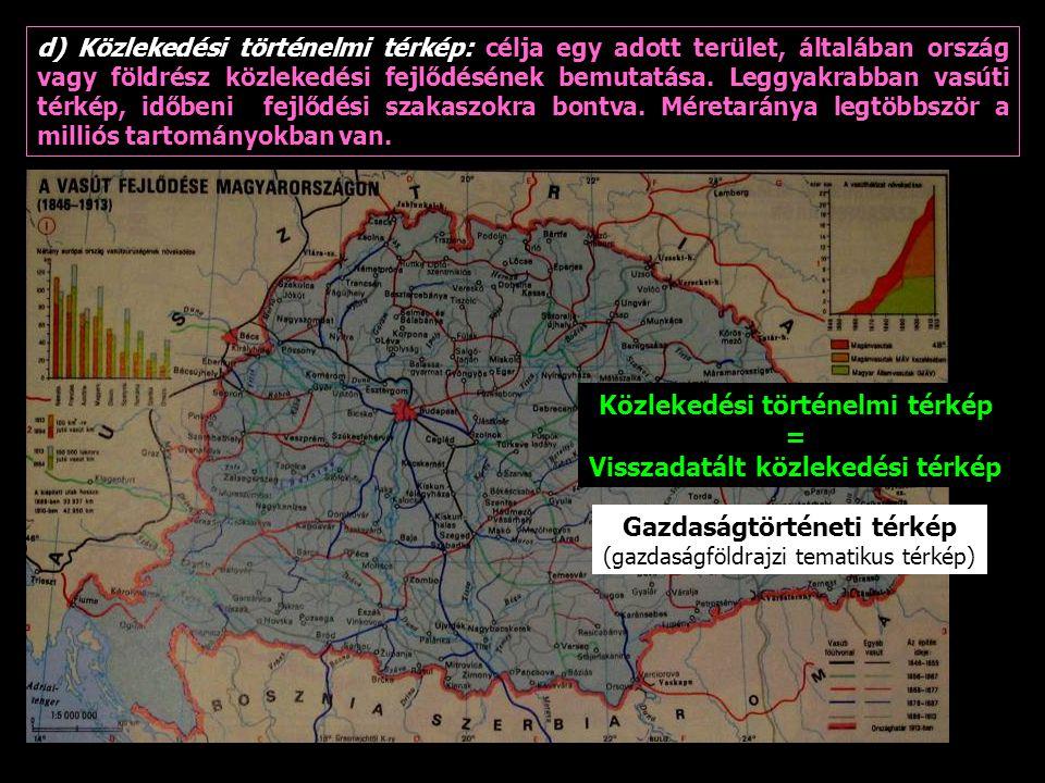 d) Közlekedési történelmi térkép: célja egy adott terület, általában ország vagy földrész közlekedési fejlődésének bemutatása. Leggyakrabban vasúti té