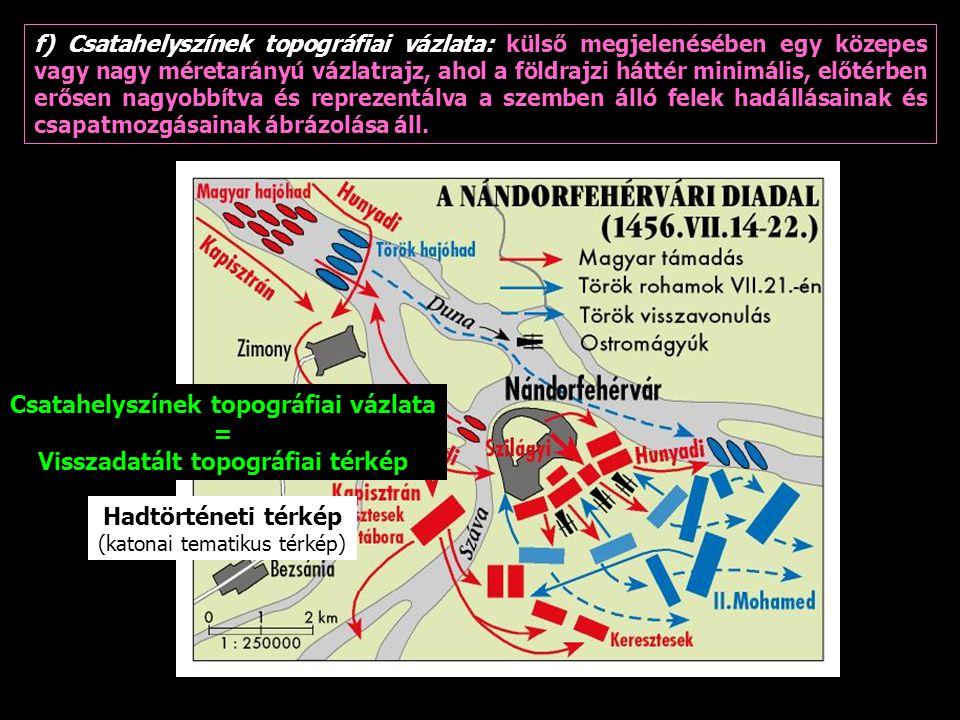 f) Csatahelyszínek topográfiai vázlata: külső megjelenésében egy közepes vagy nagy méretarányú vázlatrajz, ahol a földrajzi háttér minimális, előtérbe