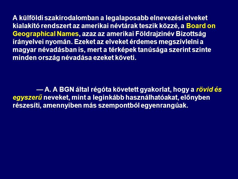 A külföldi szakirodalomban a legalaposabb elnevezési elveket kialakító rendszert az amerikai névtárak teszik közzé, a Board on Geographical Names, azaz az amerikai Földrajzinév Bizottság irányelvei nyomán.