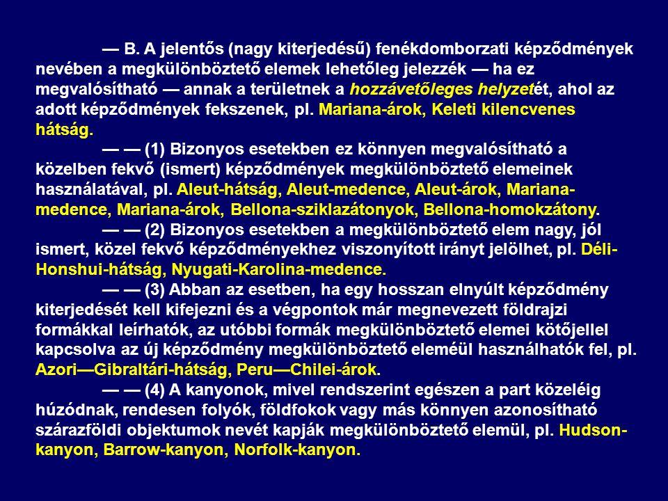 — B. A jelentős (nagy kiterjedésű) fenékdomborzati képződmények nevében a megkülönböztető elemek lehetőleg jelezzék — ha ez megvalósítható — annak a t