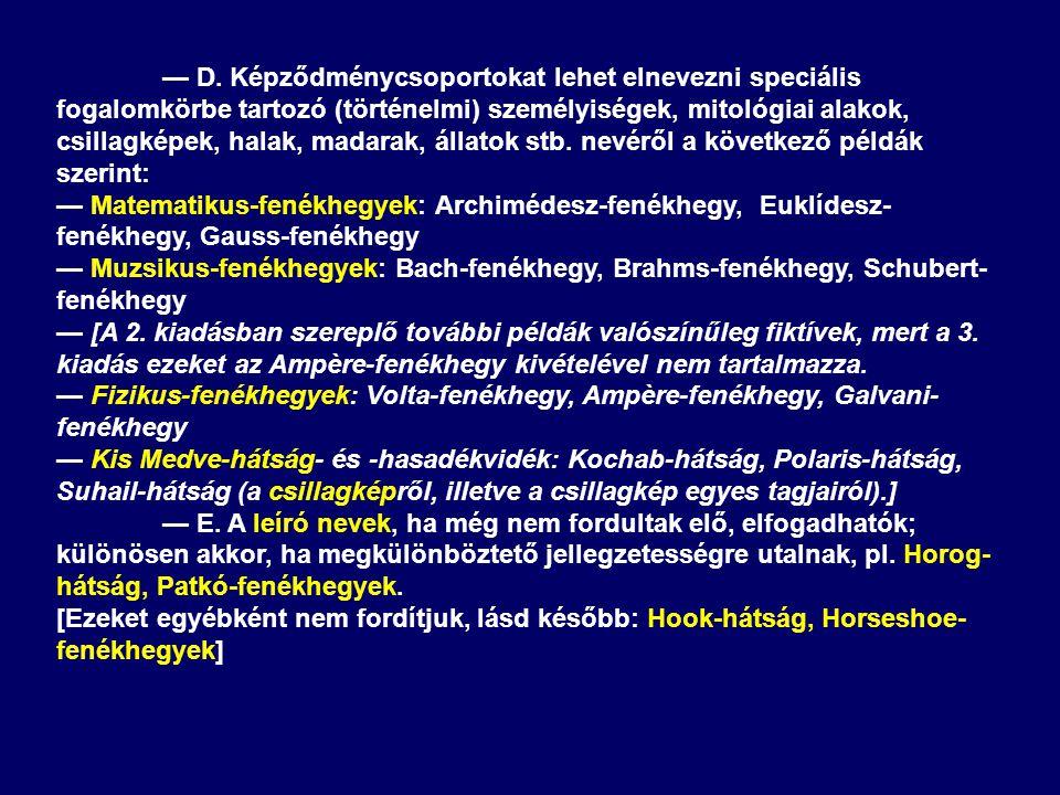 — D. Képződménycsoportokat lehet elnevezni speciális fogalomkörbe tartozó (történelmi) személyiségek, mitológiai alakok, csillagképek, halak, madarak,