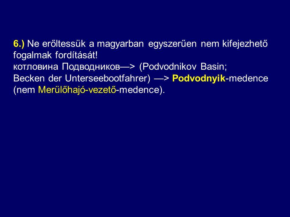 6.) Ne erőltessük a magyarban egyszerűen nem kifejezhető fogalmak fordítását.