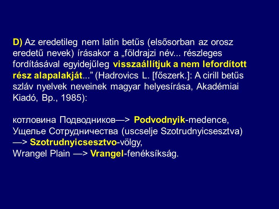"""D) Az eredetileg nem latin betűs (elsősorban az orosz eredetű nevek) írásakor a """"földrajzi név..."""