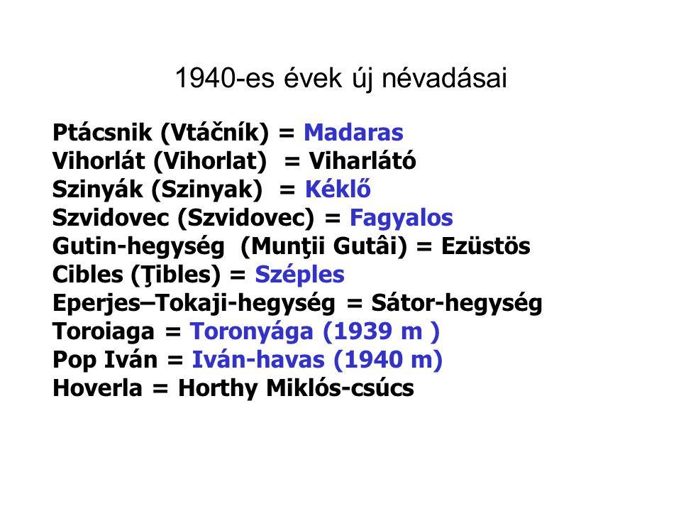 1940-es évek új névadásai Ptácsnik (Vtáčník) = Madaras Vihorlát (Vihorlat) = Viharlátó Szinyák (Szinyak) = Kéklő Szvidovec (Szvidovec) = Fagyalos Guti
