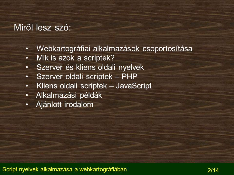 Script nyelvek alkalmazása a webkartográfiában 13/14 Ajánlott irodalom (www) HTML 4.01 Specification Cascading Style Sheets, level 2 PHP kézikönyv Client-Side JavaScript Reference