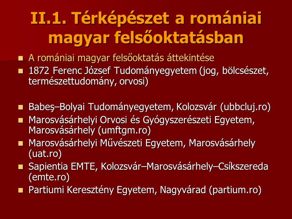 II.1. Térképészet a romániai magyar felsőoktatásban A romániai magyar felsőoktatás áttekintése A romániai magyar felsőoktatás áttekintése 1872 Ferenc