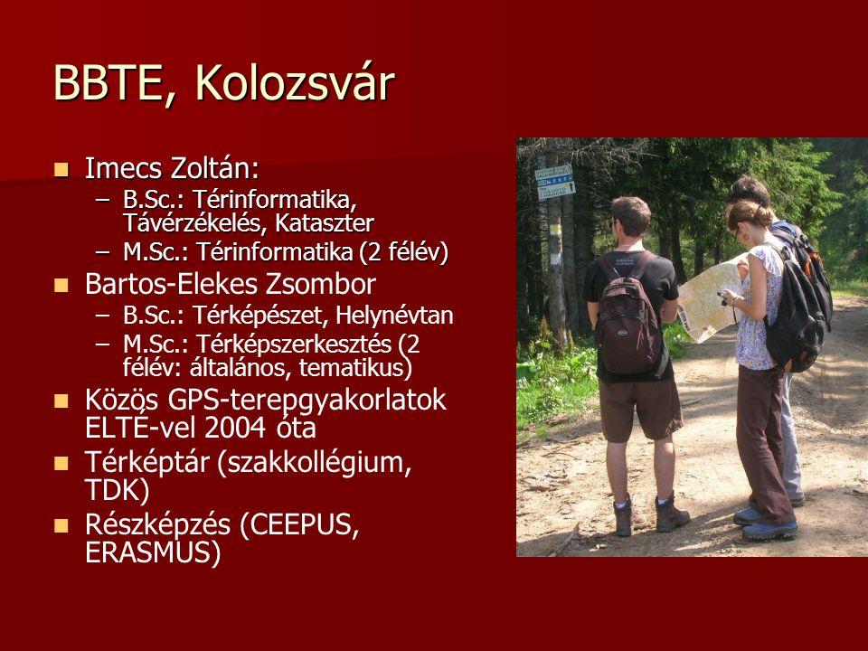 BBTE, Kolozsvár Imecs Zoltán: Imecs Zoltán: –B.Sc.: Térinformatika, Távérzékelés, Kataszter –M.Sc.: Térinformatika (2 félév) Bartos-Elekes Zsombor – –