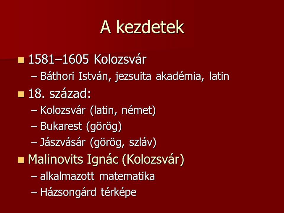 1581–1605 Kolozsvár 1581–1605 Kolozsvár –Báthori István, jezsuita akadémia, latin 18. század: 18. század: –Kolozsvár (latin, német) –Bukarest (görög)