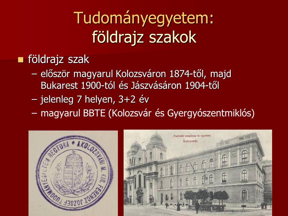 Tudományegyetem: földrajz szakok földrajz szak földrajz szak –először magyarul Kolozsváron 1874-től, majd Bukarest 1900-tól és Jászvásáron 1904-től –j