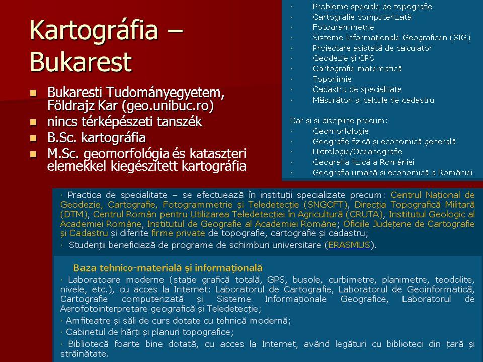 Kartográfia – Bukarest Bukaresti Tudományegyetem, Földrajz Kar (geo.unibuc.ro) Bukaresti Tudományegyetem, Földrajz Kar (geo.unibuc.ro) nincs térképész