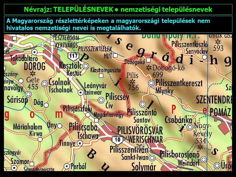 Névrajz: TELEPÜLÉSNEVEK magyar településnevek A Magyarországon kívül található, magyar névalakkal is rendelkező, települések nevei az első helyen szerepelnek a település-ábrázolásban.