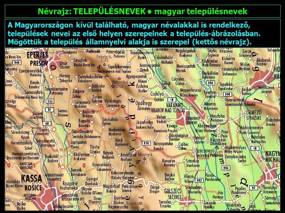 Névrajz: TELEPÜLÉSNEVEK magyar településnevek A más térképeken és atlaszokban sokszor mellőzött csángóföldi magyar településneveket nagyon fontosnak tartottuk ábrázolni.