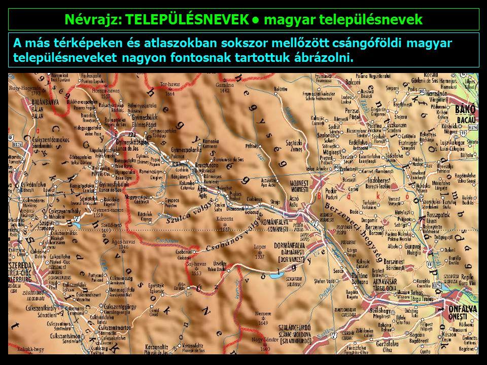 Névrajz: TELEPÜLÉSNEVEK nemzetiségi településnevek A Magyarországon kívül található, magyar és államnyelvi névalakon kívül más névvel is rendelkező települések nevei ábrázolásra kerültek.