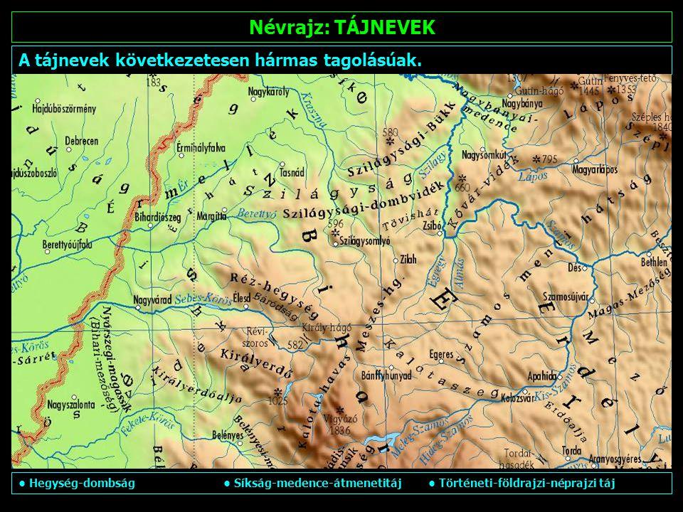 Névrajz: TÁJNEVEK természetföldrajzi tájnevek E tájnevek legtöbb esetben magyar vagy magyaros alakjukkal kerültek ábrázolásra.