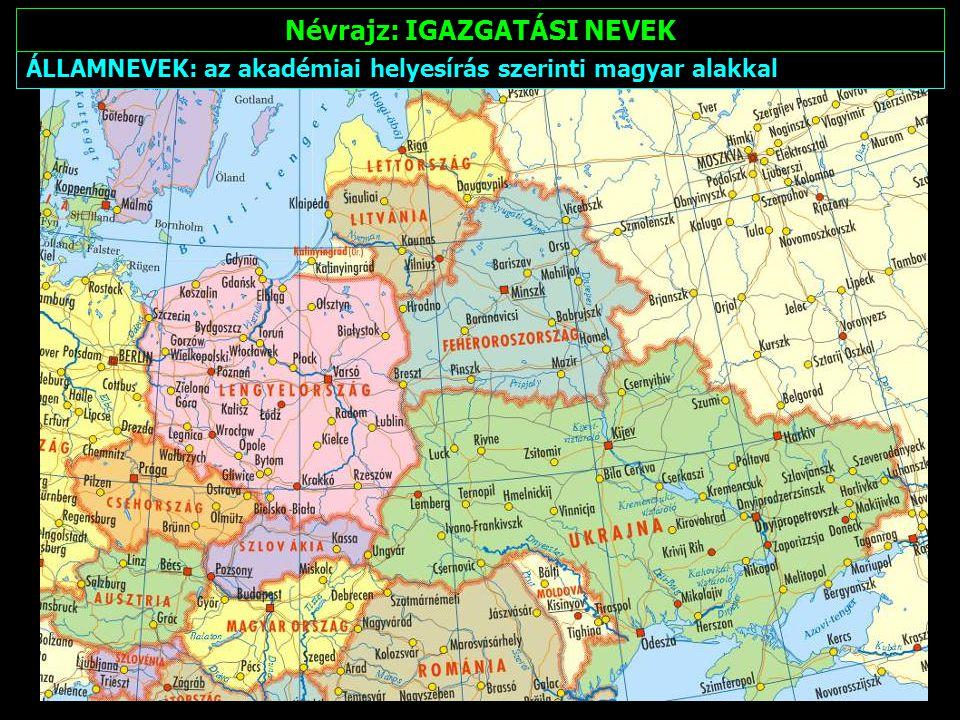IGAZGATÁSI NEVEK: magyar, illetve magyaros (fordított vagy részfordított) névalakkal Névrajz: IGAZGATÁSI NEVEK