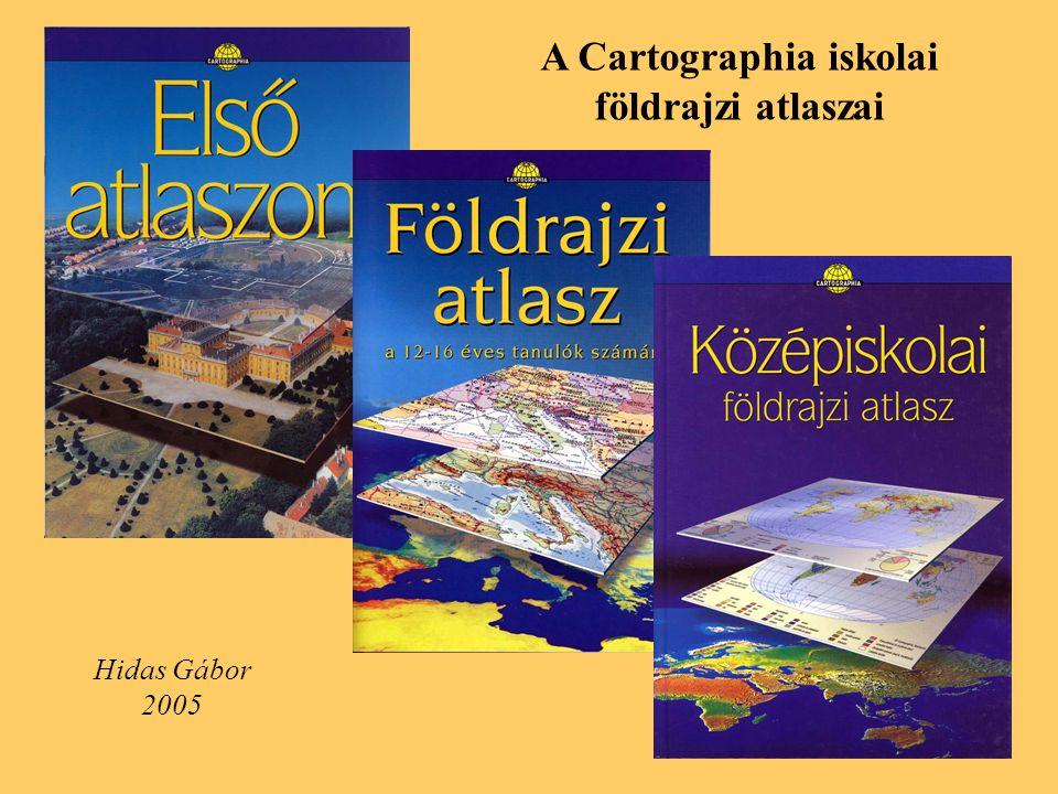 A Cartographia iskolai földrajzi atlaszai Hidas Gábor 2005