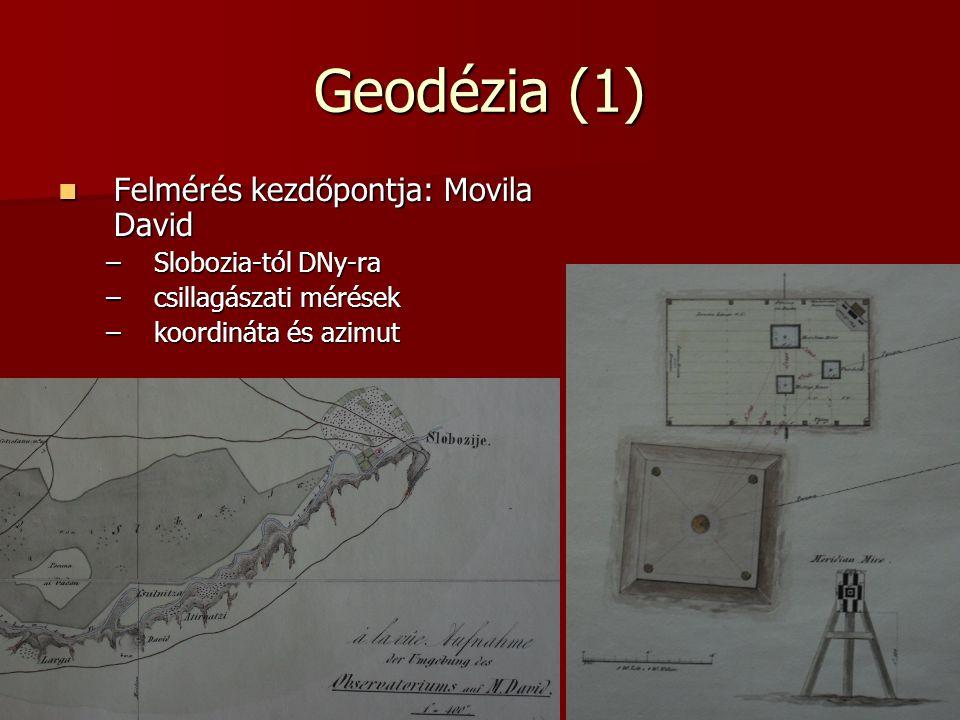 Geodézia (1) Felmérés kezdőpontja: Movila David Felmérés kezdőpontja: Movila David –Slobozia-tól DNy-ra –csillagászati mérések –koordináta és azimut