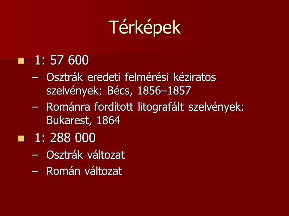 Térképek 1: 57 600 1: 57 600 –Osztrák eredeti felmérési kéziratos szelvények: Bécs, 1856–1857 –Románra fordított litografált szelvények: Bukarest, 1864 1: 288 000 1: 288 000 –Osztrák változat –Román változat