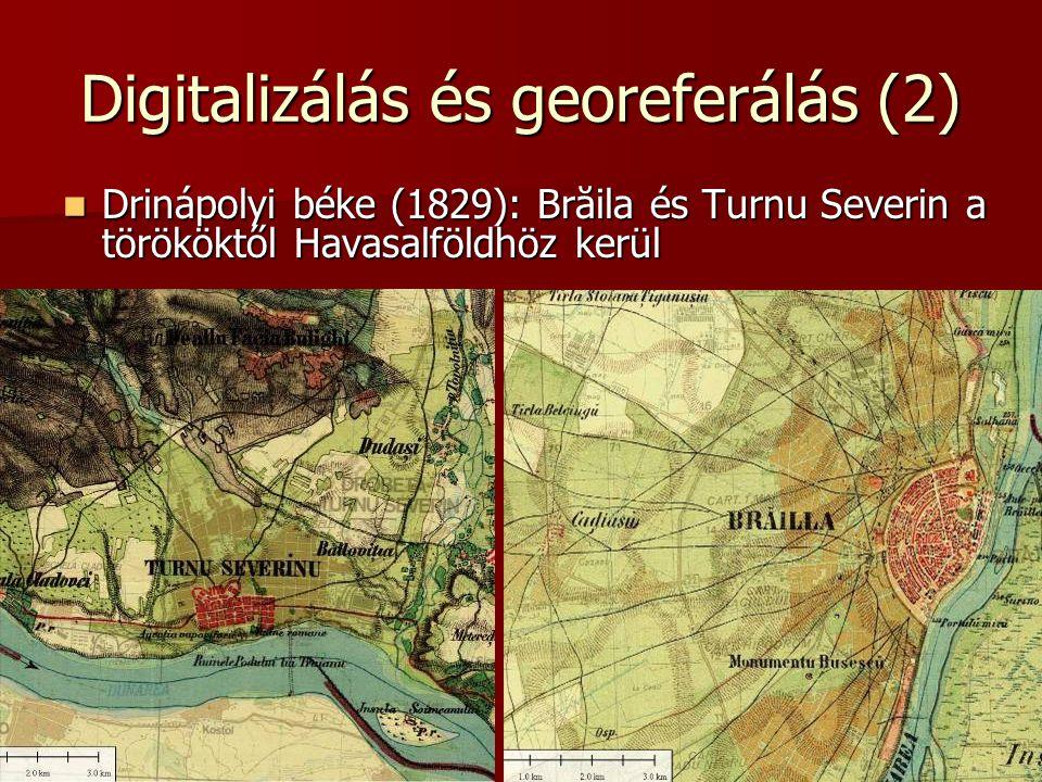 Digitalizálás és georeferálás (2) Drinápolyi béke (1829): Brăila és Turnu Severin a törököktől Havasalföldhöz kerül Drinápolyi béke (1829): Brăila és Turnu Severin a törököktől Havasalföldhöz kerül