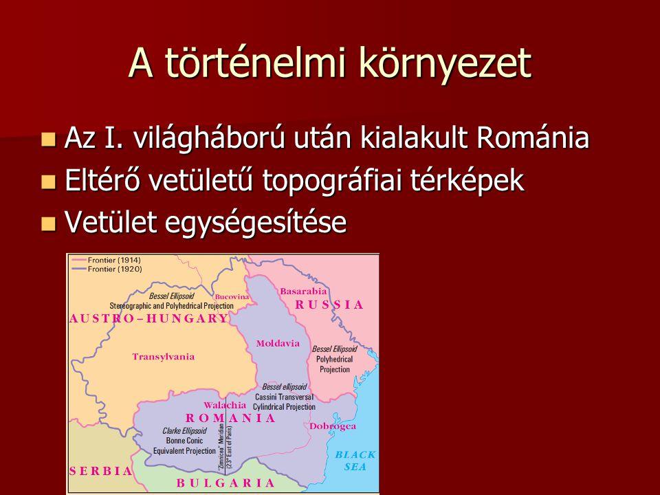 A történelmi környezet Az I.világháború után kialakult Románia Az I.