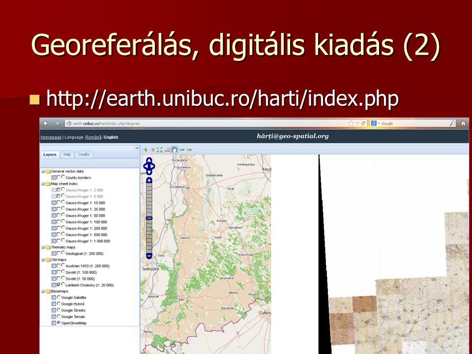 Georeferálás, digitális kiadás (2) http://earth.unibuc.ro/harti/index.php http://earth.unibuc.ro/harti/index.php