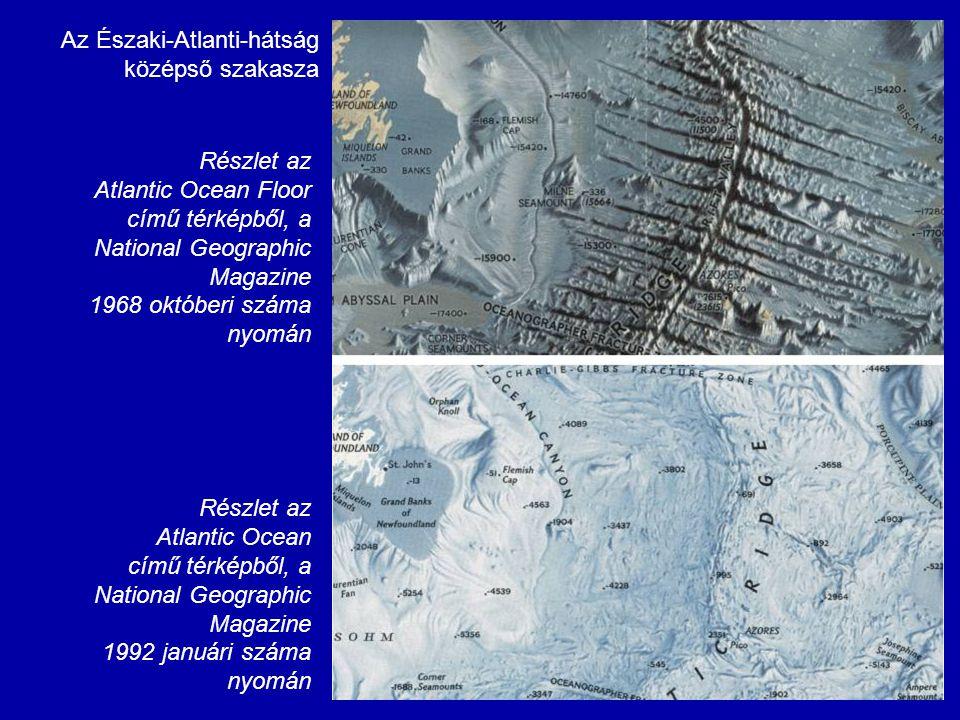 Az Északi-Atlanti-hátság középső szakasza Részlet az Atlantic Ocean című térképből, a National Geographic Magazine 1992 januári száma nyomán Részlet a