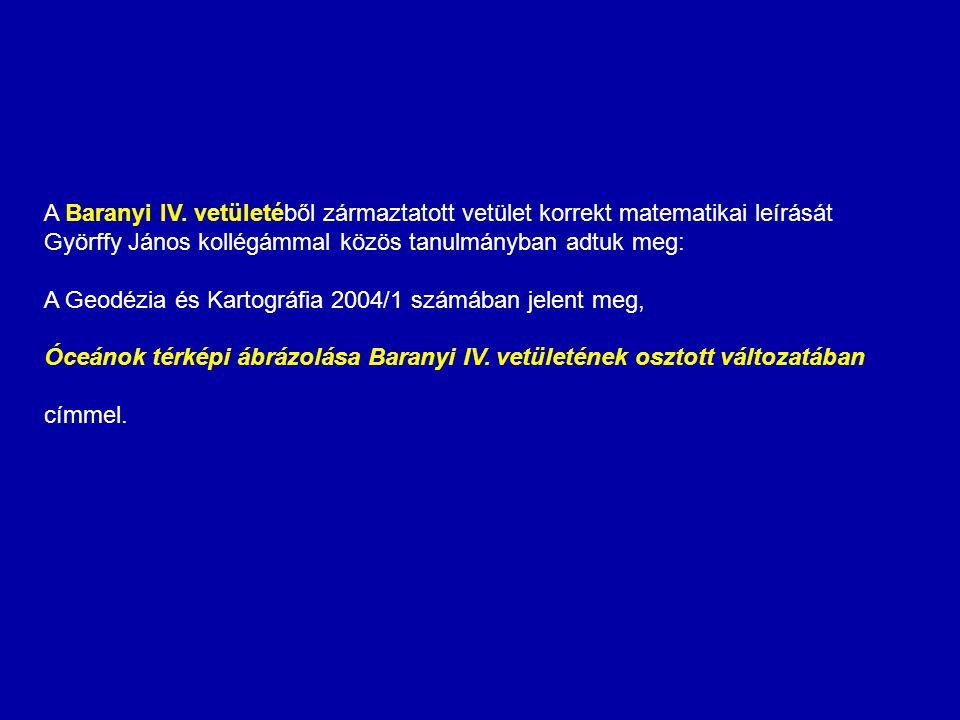 A Baranyi IV. vetületéből zármaztatott vetület korrekt matematikai leírását Györffy János kollégámmal közös tanulmányban adtuk meg: A Geodézia és Kart