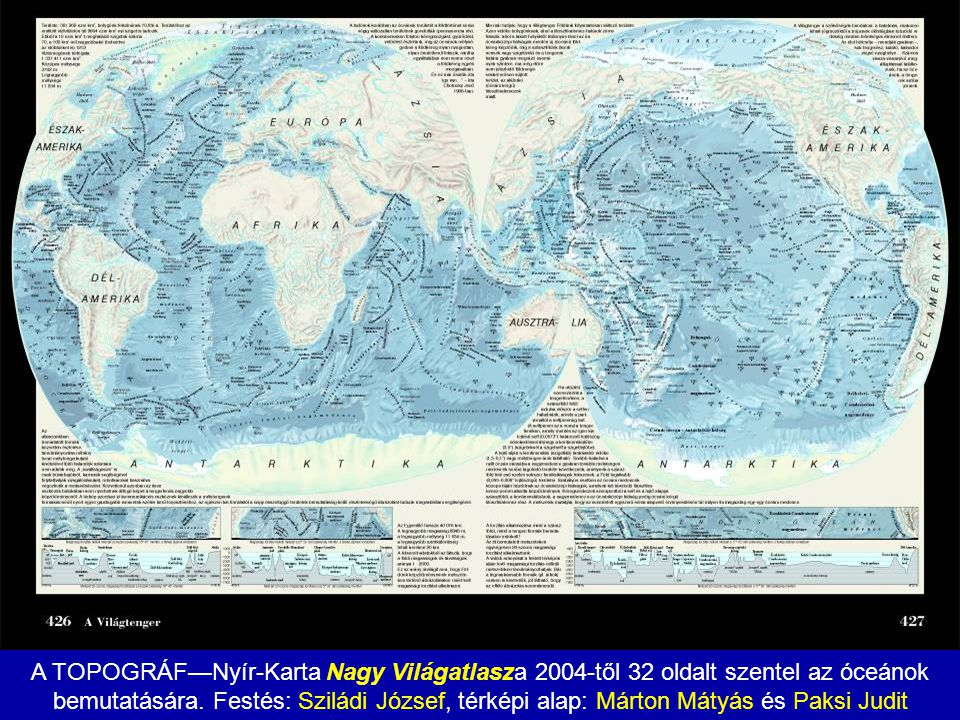 A TOPOGRÁF—Nyír-Karta Nagy Világatlasza 2004-től 32 oldalt szentel az óceánok bemutatására. Festés: Sziládi József, térképi alap: Márton Mátyás és Pak