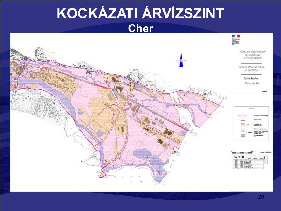 20 KOCKÁZATI ÁRVÍZSZINT Cher Létező árvízkockázati térképek: –Kockázat előrejelzési tervek (megyei szinten kezelik) –Atlasz az árvíz veszélyeztette te