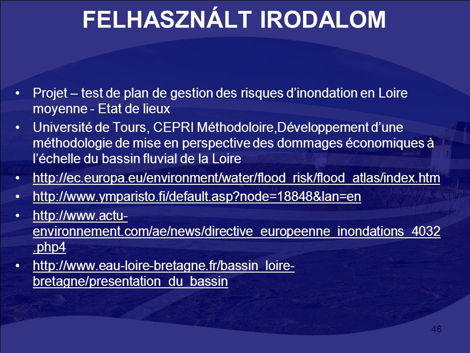 46 FELHASZNÁLT IRODALOM Projet – test de plan de gestion des risques d'inondation en Loire moyenne - Etat de lieux Université de Tours, CEPRI Méthodol