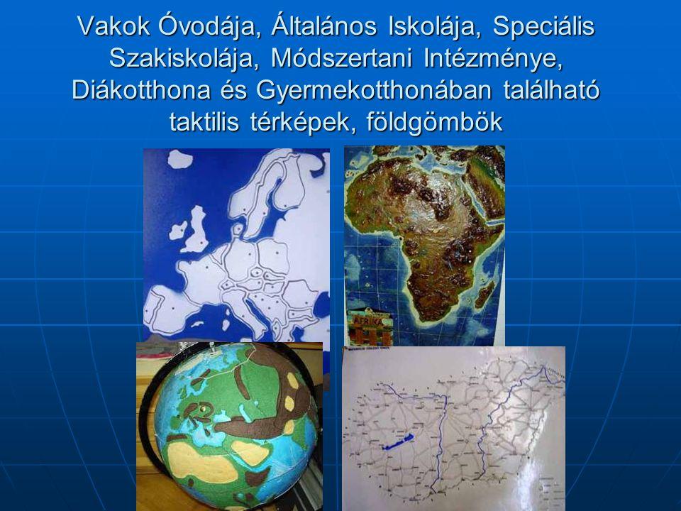 Vakok Óvodája, Általános Iskolája, Speciális Szakiskolája, Módszertani Intézménye, Diákotthona és Gyermekotthonában található taktilis térképek, földgömbök