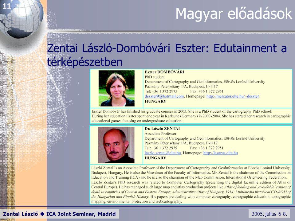 2005. július 6-8. Zentai László  ICA Joint Seminar, Madrid 11 Magyar előadások Zentai László-Dombóvári Eszter: Edutainment a térképészetben
