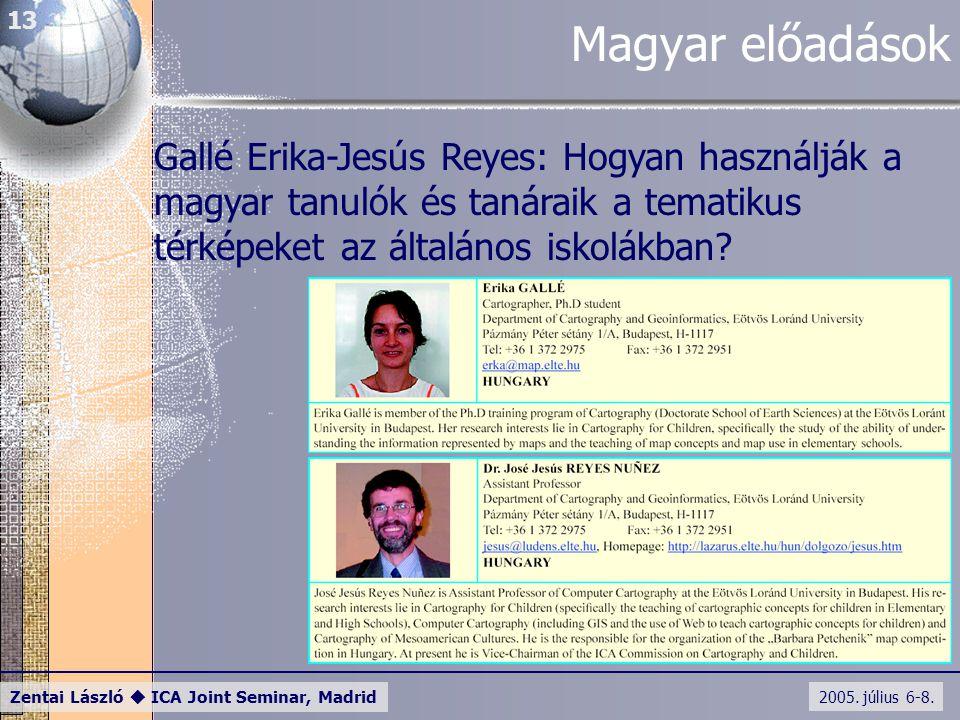 2005. július 6-8. Zentai László  ICA Joint Seminar, Madrid 13 Magyar előadások Gallé Erika-Jesús Reyes: Hogyan használják a magyar tanulók és tanárai