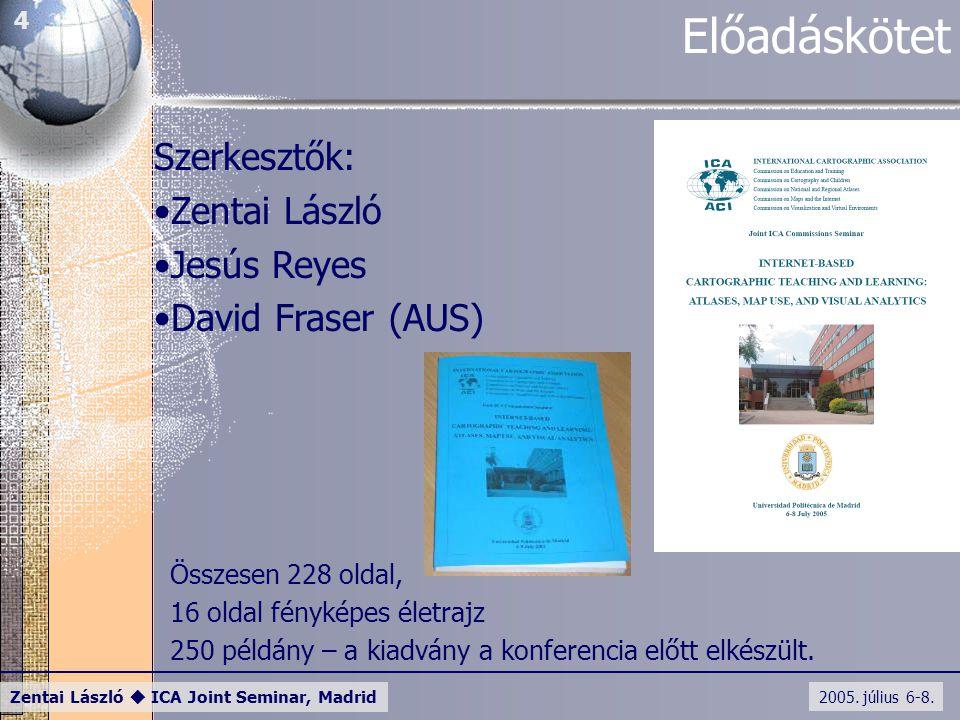 2005. július 6-8. Zentai László  ICA Joint Seminar, Madrid 4 Előadáskötet Szerkesztők: Zentai László Jesús Reyes David Fraser (AUS) Összesen 228 olda