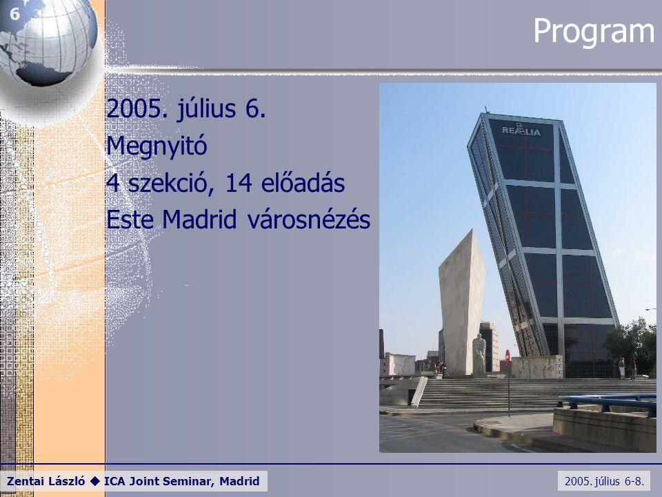 2005. július 6-8. Zentai László  ICA Joint Seminar, Madrid 6 Program 2005. július 6. Megnyitó 4 szekció, 14 előadás Este Madrid városnézés