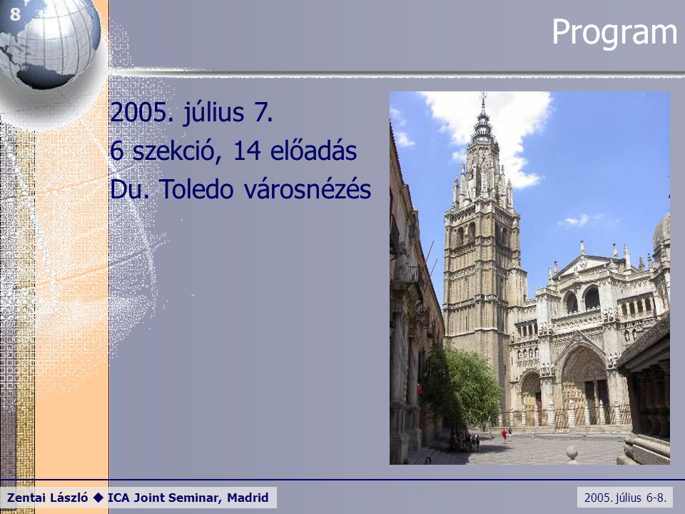 2005. július 6-8. Zentai László  ICA Joint Seminar, Madrid 8 Program 2005. július 7. 6 szekció, 14 előadás Du. Toledo városnézés